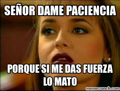 senor dame paciencia