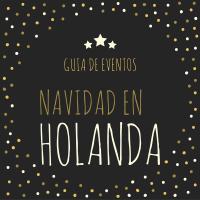 Guía de eventos para celebrar la Navidad en Holanda.
